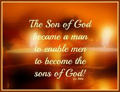 The Son of God became a man to enable men to become soms of God