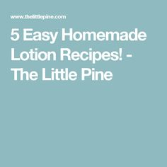 5 Easy Homemade Lotion Recipes! - The Little Pine