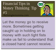 Let money go to receive more. Sometimes getting caught up in holding on to money with such tight fists make us fail to understand that a closed hand cannot receive.