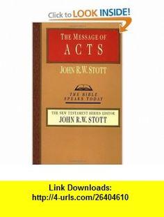 The Message of Acts (Bible Speaks Today) (9780830812363) John Stott , ISBN-10: 0830812369  , ISBN-13: 978-0830812363 ,  , tutorials , pdf , ebook , torrent , downloads , rapidshare , filesonic , hotfile , megaupload , fileserve
