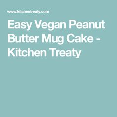 Easy Vegan Peanut Butter Mug Cake - Kitchen Treaty