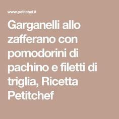 Garganelli allo zafferano con pomodorini di pachino e filetti di triglia, Ricetta Petitchef