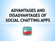 Social #Chatting #Apps - Advantages and Disadvantages