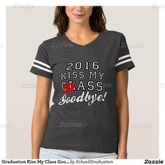 a2ffc381d0c4 Graduation Kiss My Class Goodbye 2016 T-shirt Mother Day Gifts