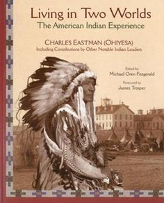 Living in Two Worlds: The American Indian Experience by Charles Eastman (Ohiyesa) - This beautifully illustrated book presents a vivid account of the American Indian experience as seen through the eyes of Charles Eastman (Ohiyesa), the first and greatest of the Native American authors. (Bilbary Town Library: Good for Readers, Good for Libraries)