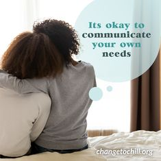 Now's the time to communicate to others what you need. Be open and honest about your feelings and what support you need from others!