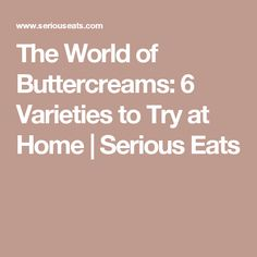 The World of Buttercreams: 6 Varieties to Try at Home | Serious Eats