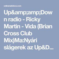 Up&Down radio - Ricky Martin - Vida (Brian Cross Club Mix)Ma:Nyári slágerek az Up&Down radióban. Today:Summer hits in the Up&Down radio.