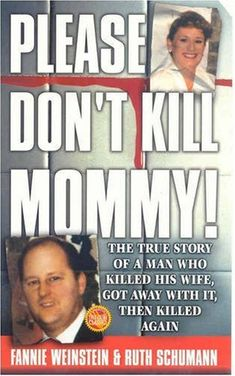 Please Don't Kill Mommy!: The True Story of a man who killed his wife, got away with it, then killed again (St. Martin's True Crime Library) by Fannie Weinstein,http://www.amazon.com/dp/0312977204/ref=cm_sw_r_pi_dp_wDdstb0H15XATQPT