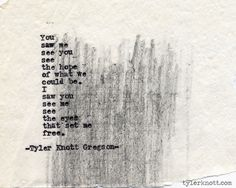 you saw me see you. - tyler knott gregson.