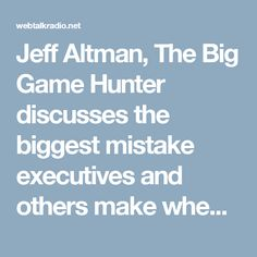 Jeff Altman, The Big Game Hunter discusses the biggest mistake executives and others make when networking. Jeff Altman, The Big Game Hunter is an executive job search and business life coach who worked as a recruiter for what seems like one hundred years. If you are an executive who is interested in 1 on 1 coaching, email me at JeffAltman(at)TheBigGameHunter.us​. Would you like to have a question for me? Send $25 through PayPal to TheBigGameHunter@gmail and then forward your question to me…