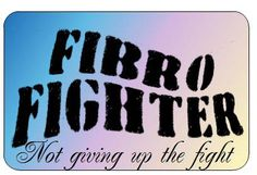 Fibromyalgia - Never Give Up!