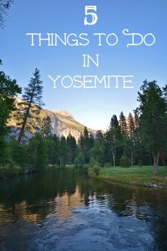 5 Things you have to do and see when you visit Yosemite National Park in California