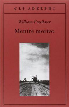 """MENTRE MORIVO William Faulkner """"La struttura e lo stile di 'Mentre morivo' esercitano un fascino, a volte esasperante, soltanto se il lettore accetta la sfida di mettere in atto tutta la sua disponibilità percettiva. Bisogna cogliere insieme l'assurdo, il comico, il simbolico, l'inconcluso, la ridicolaggine che incombe sulla tragedia, l'enigma, che non si risolve"""""""