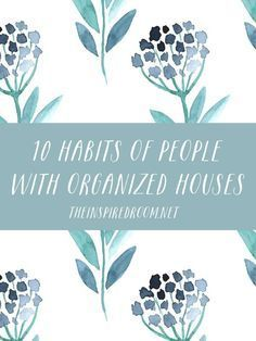 Wish your house was more organized? Come see 10 habits of people with organized houses, and which habits you could incorporate! // The Inspired Room #organizedhouse