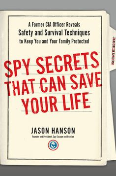 Spy Secrets That Can Save Your Life : A Former CIA Officer Reveals Safety and Survival Techniques to Keep You and Your Family Protected by Jason Hanson Hardcover) for sale online Survival Life Hacks, Survival Food, Outdoor Survival, Survival Prepping, Emergency Preparedness, Survival Skills, Survival Stuff, Urban Survival, Survival Rifle