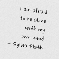 """I'm afraid to be alone with my own mind"" - Sylvia Plath Poetry Quotes, Words Quotes, Wise Words, Me Quotes, Sayings, Sylvia Plath Quotes, Dark Quotes, Poetic Justice, Word Porn"