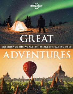 Lonely Planet Great Adventures: Experience the World at It's Breath-Taking Best