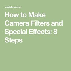 How to Make Camera Filters and Special Effects: 8 Steps