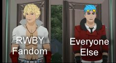The RWBY fandom and pretty much everyone else when Vol. 2 Ep. 1(or 17) aired