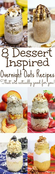 8 Dessert Overnight Oats Recipes In a Jar... that are actually good for you!  Includes the best Chunky Monkey, Apple Pie, Peanut Butter Cup, Strawberry Shortcake, Pumpkin Pie and Peach Cobbler! Make the easy, simple recipe night before for the perfect way