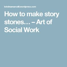 How to make story stones… – Art of Social Work