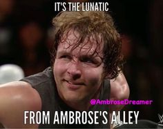 Dean Ambrose- the lunatic from ambrose's alley
