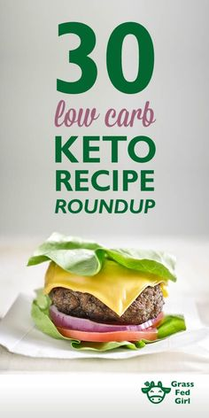 30 Low Carb Keto Recipes |  https://www.grassfedgirl.com/ketogenic-recipe-roundup/