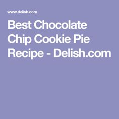 Best Chocolate Chip Cookie Pie Recipe - Delish.com