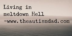(Living in #meltdown Hell )   By: Rob Gorski  https://www.theautismdad.com/2017/07/25/lining-in-meltdown-hell/  #Adhd, #Anxiety, #Aspergers, #Autism, #Bipolar, #CaregiverBurnout, #ChildhoodDisintegrativeDisorder, #CommonVariableImmunodeficiency, #Dad, #Depression, #Family, #GAMMAGARD, #Insomnia, #IVIG, #Meltdowns, #Parenting, #Schizoaffective, #Schizophrenia, #Sensory, #SpecialNeeds, #SpecialNeedsParenting