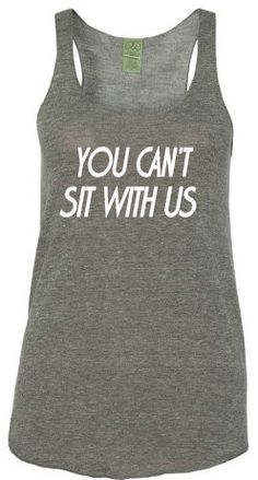 You Can't Sit With Us Eco Jersey Racer Back Work by AmarisCloset, $27.25