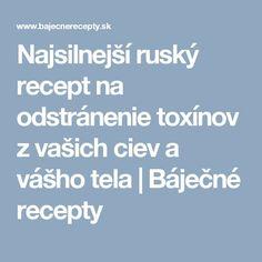 Najsilnejší ruský recept na odstránenie toxínov z vašich ciev a vášho tela   Báječné recepty