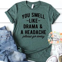 Mom Shirts Discover You Smell Like Drama and a Headache/ Funny shirt/ Funny shirt for her/ gift for her Sassy Shirts, Cute Tshirts, T Shirts For Women, Funny Shirts Women, Cheer Mom Shirts, Funny Tee Shirts, T-shirt Humour, Mom Humor, Vinyl Shirts