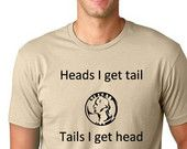 Heads I get tail Funny guys T-shirt humor gift Tee