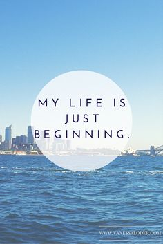 """""""My life is just beginning."""" #affirmations"""