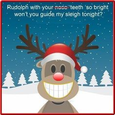 """Dentaltown - Then one foggy Christmas eve, Santa came to say: """"Rudolph with your teeth so bright, Won't you guide my sleigh tonight?"""""""