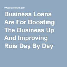 Business Loans Are For Boosting The Business Up And Improving Rois Day By Day