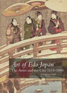 Art of Edo Japan: The Artist and the City 1615-1868: Christine Guth: 9780300164138: Amazon.com: Books