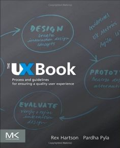 The UX Book: Process and Guidelines for Ensuring a Quality User Experience by Rex Hartson