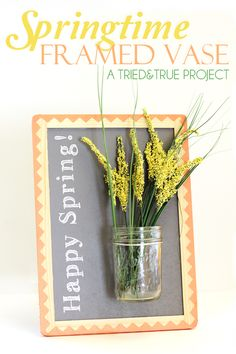 """Celebrate Spring with this """"Hello Spring"""" Framed Vase! Easy to make and customize. Includes free """"Hello Spring"""" free printable. Visit Tried & True for more fun Spring tutorials!"""