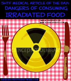 SHTF Medical Article of the Day: Dangers of Consuming Irradiated Food