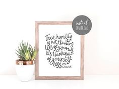 """Hand lettered quote by C.S. Lewis, """"Humility is not thinking less of yourself, it's thinking of yourself less.""""   Instant download printable art."""