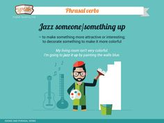 Phrasal verbs: Jazz someone/something up – to make something more attractive or interesting;  to decorate something to make it more colorful.
