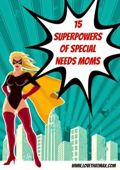 15 Superpowers of Special Needs Moms: Yes, we have ALL of these!