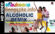 Alocholic Remix Full Video Song Hindi Movie The Shaukeens 2014 Free Download