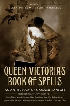 Queen Victoria's Book of Spells: An Anthology of Gaslamp Fantasy by Ellen Datlow http://www.amazon.com/dp/B00AEC8P6A/ref=cm_sw_r_pi_dp_t2QHwb10M75ZC