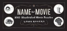 Name That Movie: 100 Illustrated Movie Puzzles by Paul Rogers. $9.76. Publication: March 28, 2012. Author: Paul Rogers. 224 pages. Publisher: Chronicle Books (March 28, 2012). Save 35%!