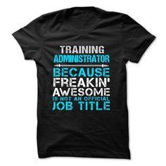 Love being -- TRAINING-ADMINISTRATOR T Shirt, Hoodie, Sweatshirt