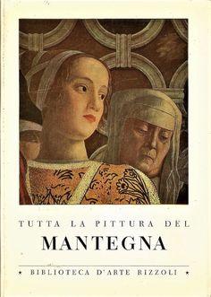 TUTTA LA PITTURA DEL MANTEGNA a cura di Renata Cipriani 1962 Rizzoli arte