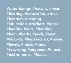 Water damge #h.e.a.r., #hear, #hearing, #education, #rock, #hearnet, #hearing #education, #rockers, #noise, #hearing #aids, #hearing #help, #kathy #peck, #hear #records, #hyperacusis, #noise #levels, #music #fans, #recording #engineer, #music #instruments, #hear #auction, #hearing #conservation, #sound #levels, #noise #induced #hearing #loss, #noise, #hearing #problems, #tinnitus, #volunteer, #earplugs, #music #educator, #hearing #conservation, #schools, #college #radio, #rave, #hyperacusis…